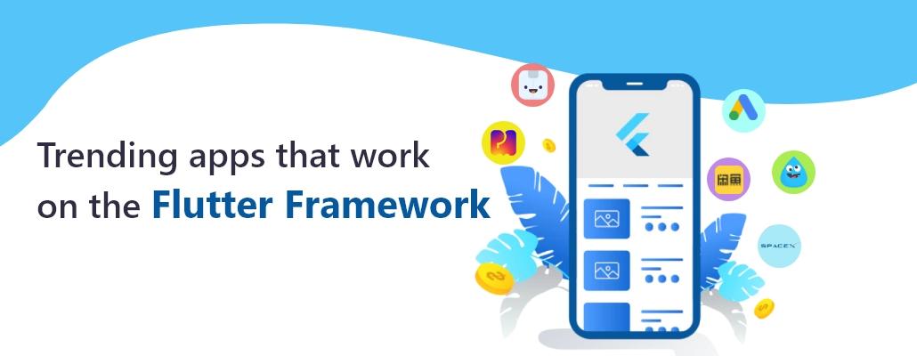 Trending apps that work on the Flutter Framework
