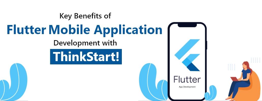 Key Benefits of Flutter Mobile Application Development with ThinkStart Pvt Ltd