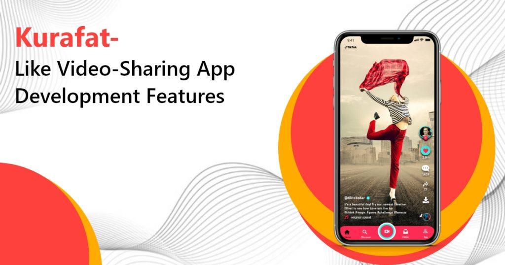 Kurafat- Like Video-Sharing Application Development Features