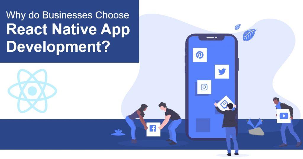 Why do Businesses Choose React Native App Development?