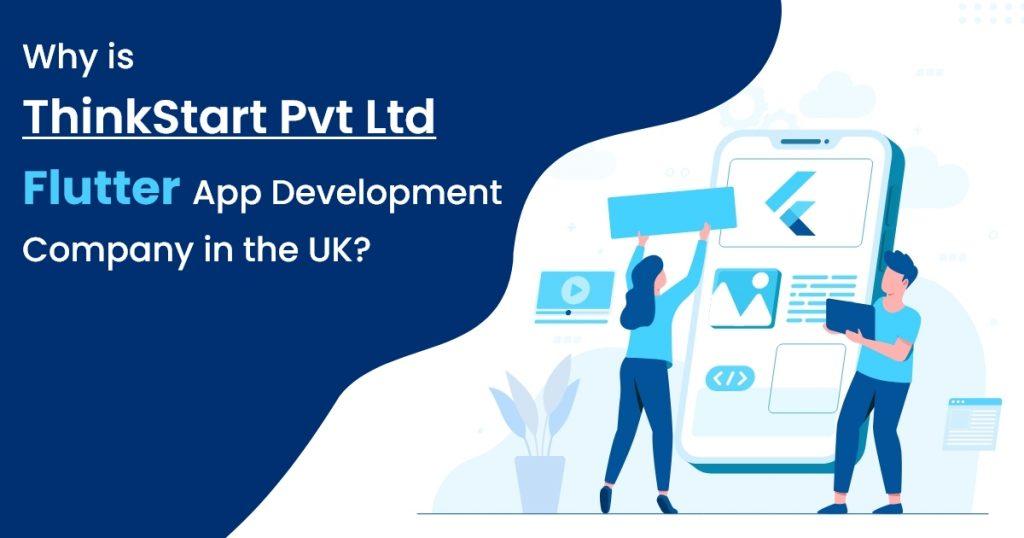 Why is ThinkStart Pvt Ltd Flutter App Development Company in the UK