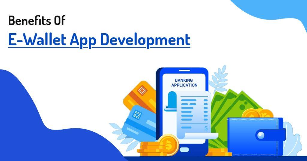 Benefits Of E-Wallet App Development