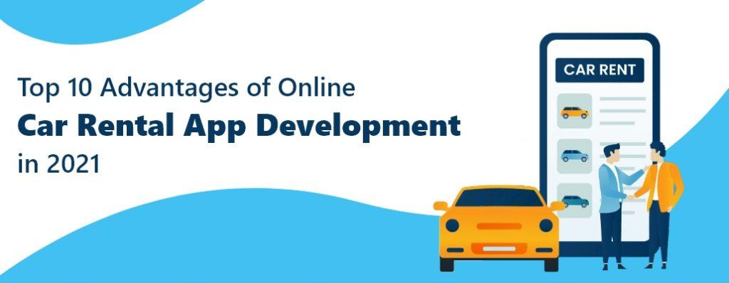 Top 10 Advantages of Online Car Rental App Development in 2021