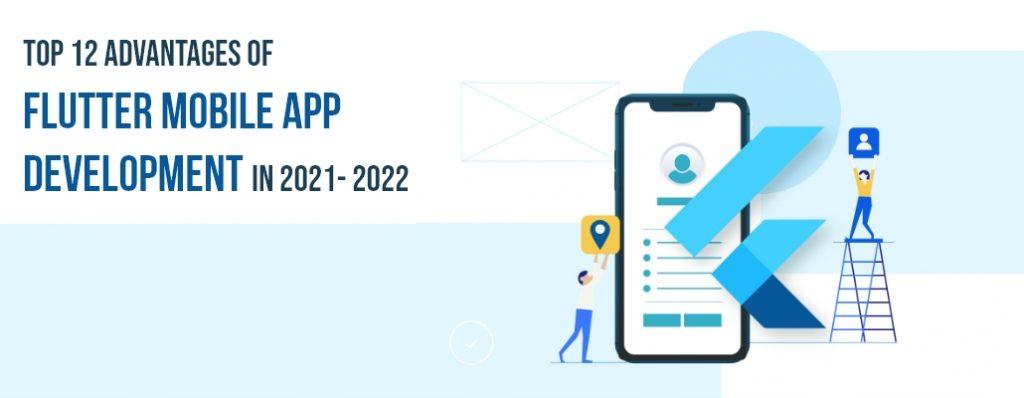 Top 12 Advantages of Flutter Mobile App Development in 2021- 2022