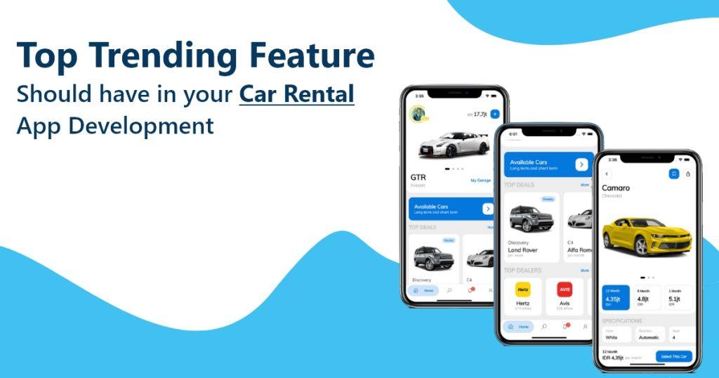 Top Trending Feature Should have in your Car Rental App Development